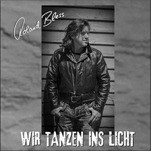 Roland Bless - Wir tanzen ins Licht
